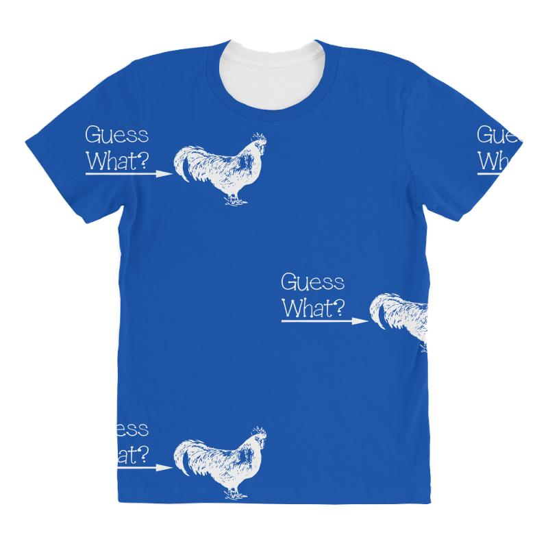 9592fedbb519 Custom Guess What Chicken Butt All Over Women's T-shirt By Lub1s -  Artistshot