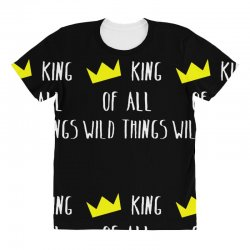 king of all wild things All Over Women's T-shirt | Artistshot