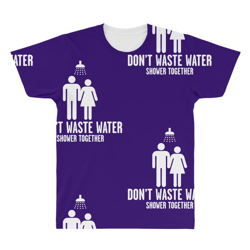 7a3d890713 Custom Dont Waste Water All Over Men's T-shirt By Chilistore - Artistshot