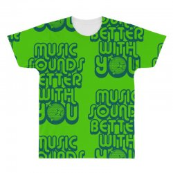 music sounds better with you All Over Men's T-shirt | Artistshot