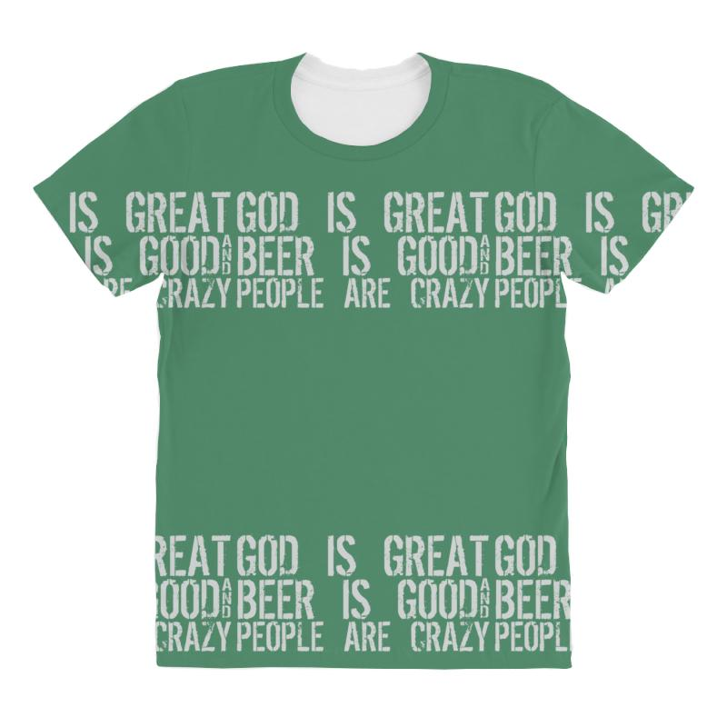 Custom God Is Great Beer Is Good People Are Crazy All Over Women s T ... fb33f17469