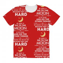 We Choose to Go to The Moon All Over Women's T-shirt | Artistshot