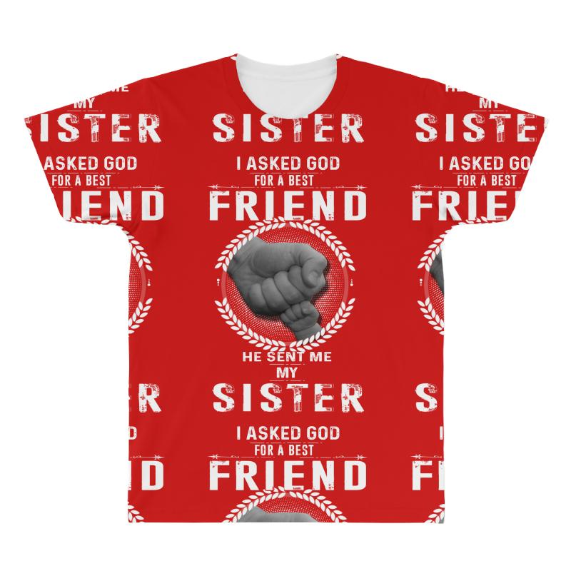 c4f48e407cbb8 I asked God for a best friend He sent me My Sister All Over Men's T-shirt