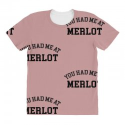 you had me at merlot All Over Women's T-shirt | Artistshot
