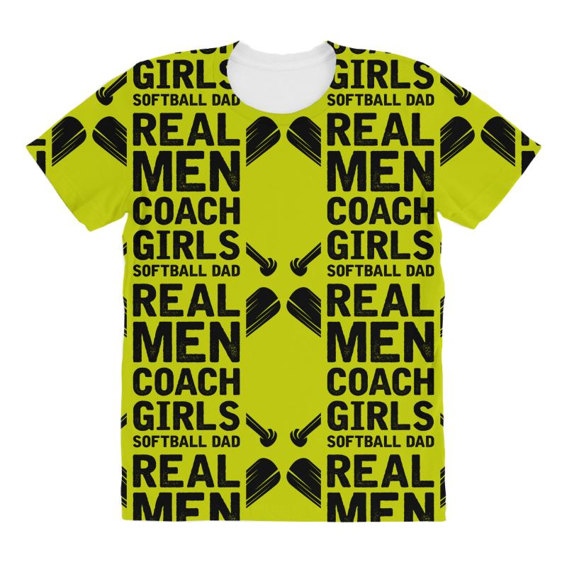 Custom Real Men Coach Girls Softball Dad All Over Women S T Shirt By