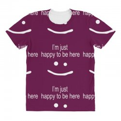 happy to be here All Over Women's T-shirt | Artistshot
