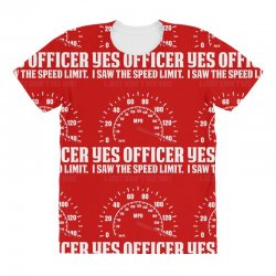 Yes Officer I Saw The Speed Limit, I Just Didn't See you All Over Women's T-shirt | Artistshot