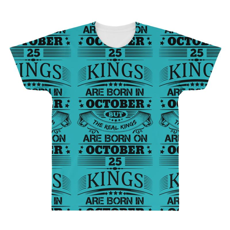 64ee80e79 Custom Real Kings Are Born On October 25 All Over Men's T-shirt By  Designbysebastian - Artistshot