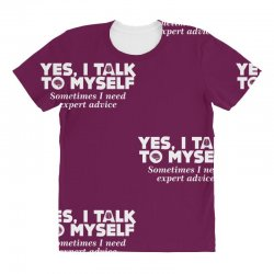 yes i talk to myself sometimes i need expert advice All Over Women's T-shirt | Artistshot