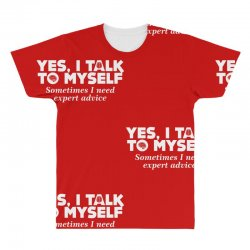 yes i talk to myself sometimes i need expert advice All Over Men's T-shirt | Artistshot