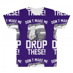 don't make me drop these hockey gloves athletic party sports humor All Over Men's T-shirt | Artistshot