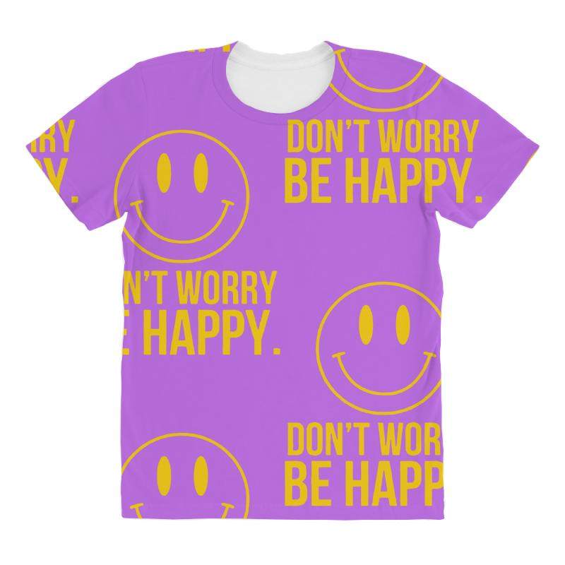 4d5c2c3f0 Custom Don't Worry Be Happy All Over Women's T-shirt By Budi ...