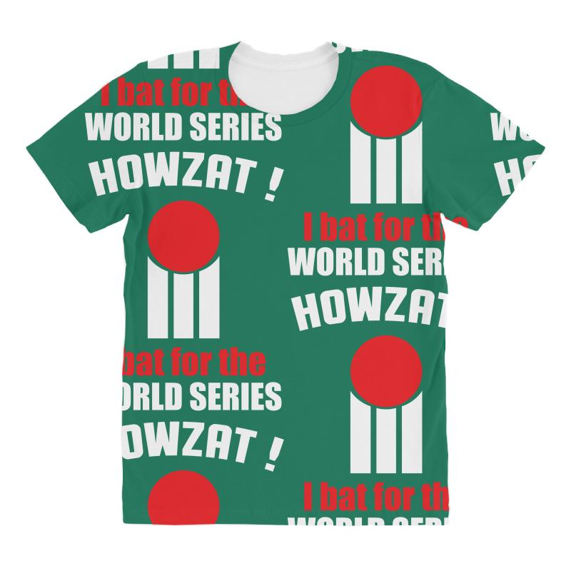 bed38bb777ff5d Custom Howzat I Bat For The World Series All Over Women s T-shirt By ...