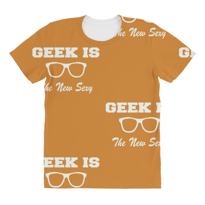 0aaf3ee27 Custom Geek Is The New Sexy All Over Women's T-shirt By Mdk Art ...