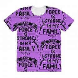 The force is strong in my family... All Over Women's T-shirt | Artistshot