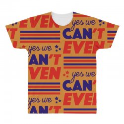 yes we can't even All Over Men's T-shirt | Artistshot