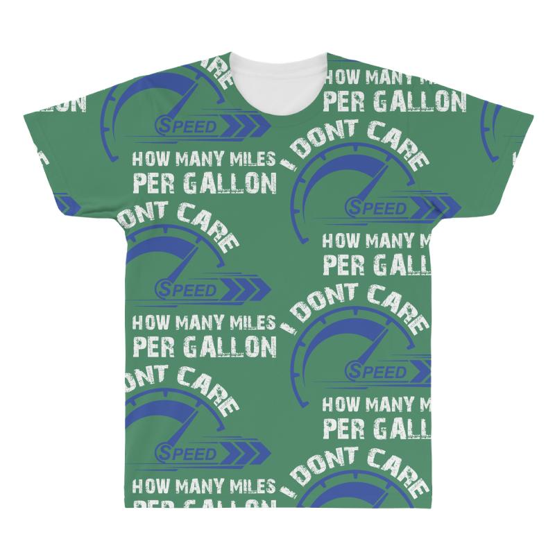 I Don T Care How Many Miles Per Gallon All Over Men S Shirt