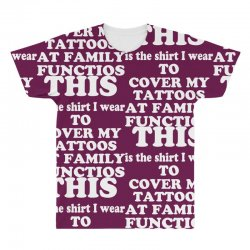 the shirt i wear to cover my tattoos, family dark All Over Men's T-shirt | Artistshot
