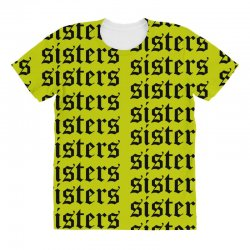 sisters sisters sisters All Over Women's T-shirt | Artistshot