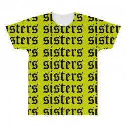 sisters sisters sisters All Over Men's T-shirt | Artistshot
