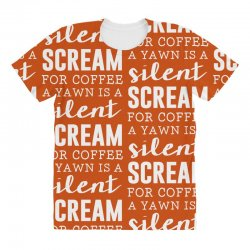 a yawn is a silent scream for coffee All Over Women's T-shirt   Artistshot