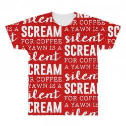 a yawn is a silent scream for coffee All Over Men's T-shirt   Artistshot