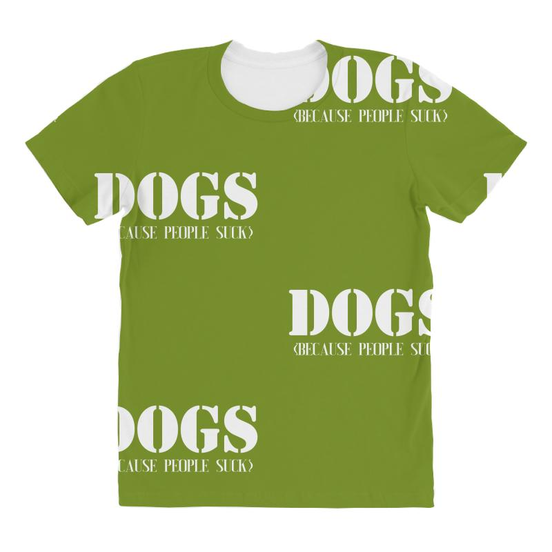 3fd2ce07 Custom Dogs Because People Suck All Over Women's T-shirt By ...