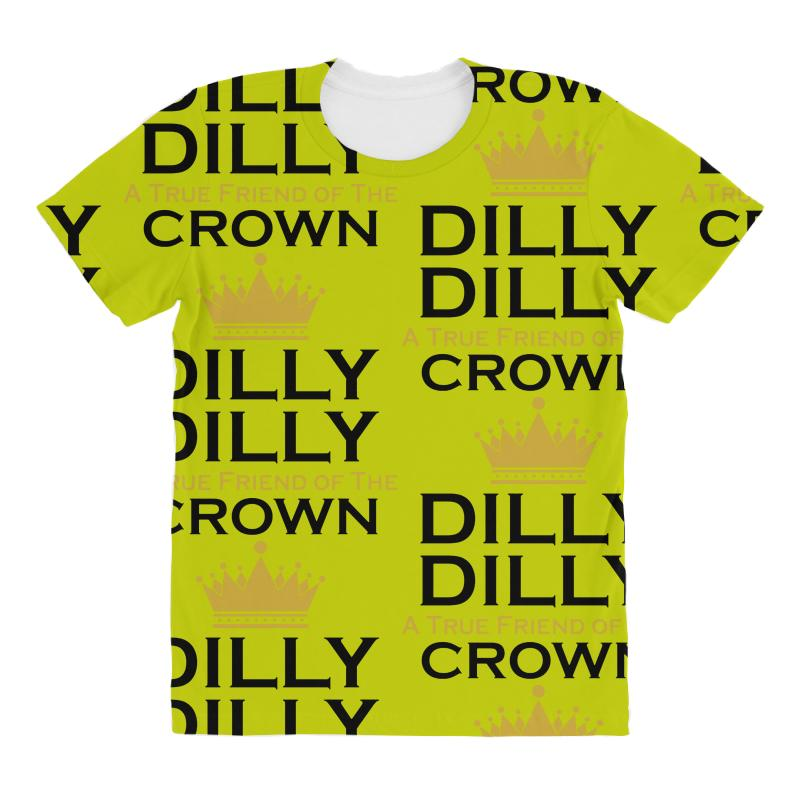 c0383ab2 Custom Dilly Dilly A True Friend Of The Crown All Over Women's T-shirt By  Tshiart - Artistshot