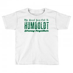 My Heart Goes Out To HUMBOLDT Strong Together Toddler T-shirt | Artistshot