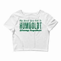 My Heart Goes Out To HUMBOLDT Strong Together Crop Top | Artistshot