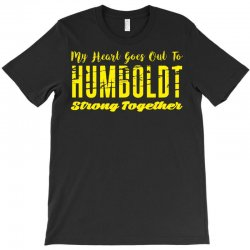My Heart Goes Out To HUMBOLDT Strong Together T-Shirt | Artistshot