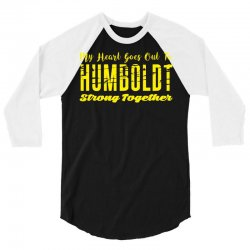 My Heart Goes Out To HUMBOLDT Strong Together 3/4 Sleeve Shirt | Artistshot