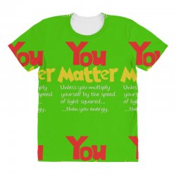 e6e44835e Custom You Matter All Over Women's T-shirt By Aheupote - Artistshot