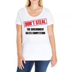 Don't Steal Government Hates Competition Ladies Curvy T-Shirt | Artistshot