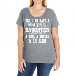 yes i do have a beautiful daughter a gun shovel funny Ladies Curvy T-Shirt | Artistshot