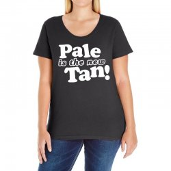 pale is the new tan! Ladies Curvy T-Shirt | Artistshot