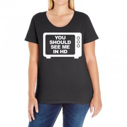 you should see me in hd Ladies Curvy T-Shirt | Artistshot