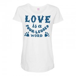 love is a four legged word Maternity Scoop Neck T-shirt | Artistshot