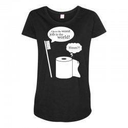 i have the worst job in the world! Maternity Scoop Neck T-shirt | Artistshot