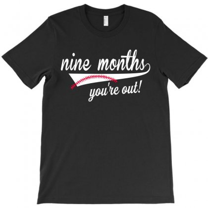 Nine Months You're Out T-shirt Designed By Killakam