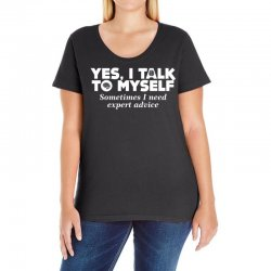 yes i talk to myself sometimes i need expert advice Ladies Curvy T-Shirt | Artistshot