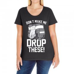 don't make me drop these hockey gloves athletic party sports humor Ladies Curvy T-Shirt | Artistshot