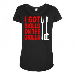 got skills on the grills apron Maternity Scoop Neck T-shirt | Artistshot