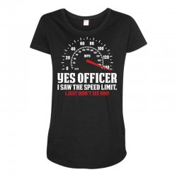 Yes Officer I Saw The Speed Limit, I Just Didn't See you Maternity Scoop Neck T-shirt | Artistshot