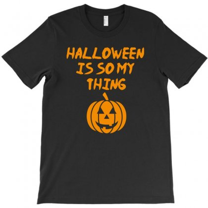 Halloween Is So My Thing T-shirt Designed By Riksense