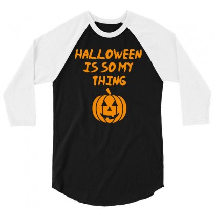 Halloween Is So My Thing 3/4 Sleeve Shirt Designed By Riksense