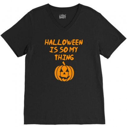Halloween Is So My Thing V-neck Tee Designed By Riksense