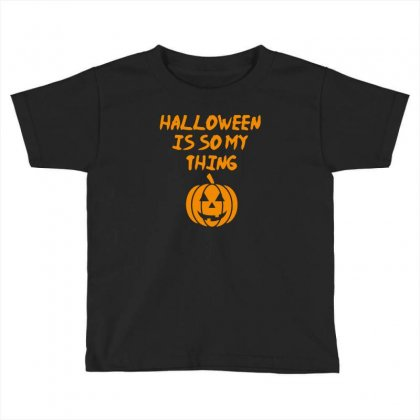 Halloween Is So My Thing Toddler T-shirt Designed By Riksense