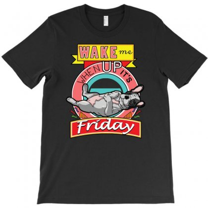 Wake Me Up When It's Friday T-shirt Designed By Riksense
