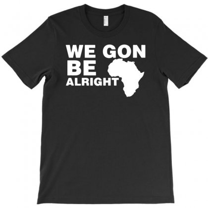 We Gon Alright T-shirt Designed By Riksense